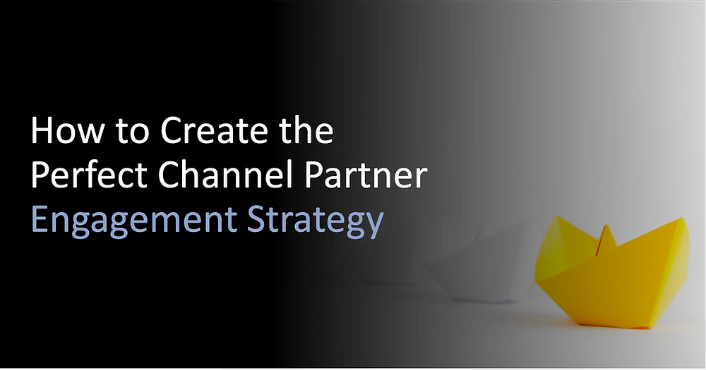 Create the Perfect Channel Partner Engagement Strategy