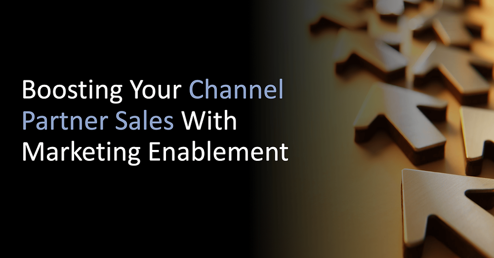 Boosting Your Channel Partner Sales With Marketing Enablement