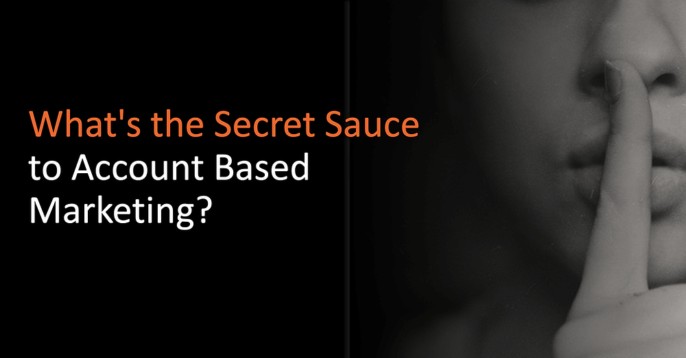 What's the Secret Sauce to Account-Based Marketing?