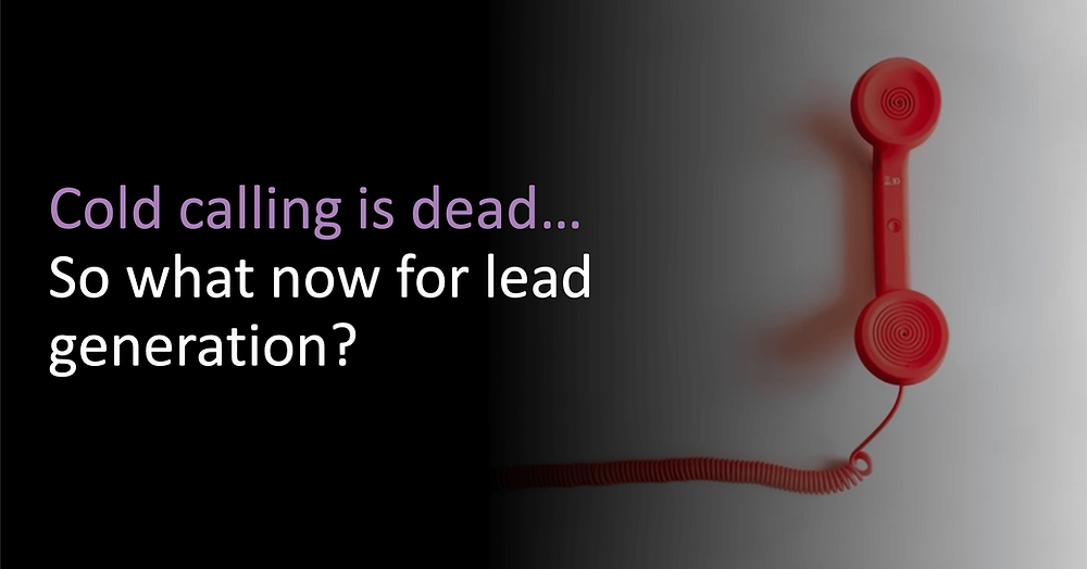 Cold calling is dead... so what now for lead generation