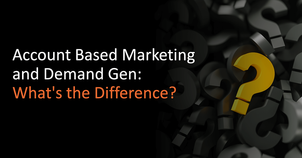 Account Based Marketing and Demand Gen: What's the Difference?