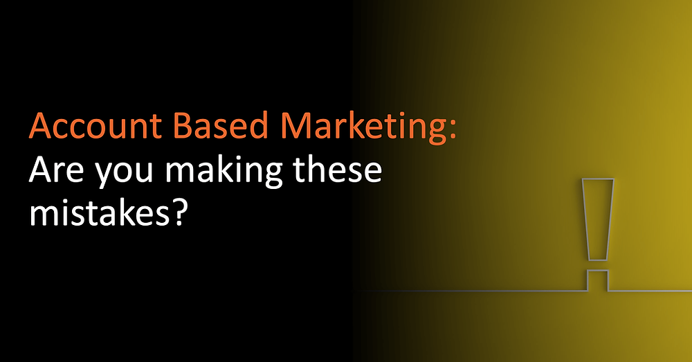 Account based marketing (ABM): Are you making these mistakes?