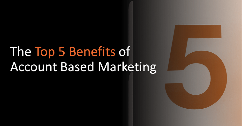 The Top 5 Benefits of Account Based Marketing