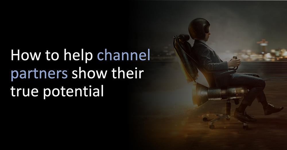 How to help channel partners show their true potential