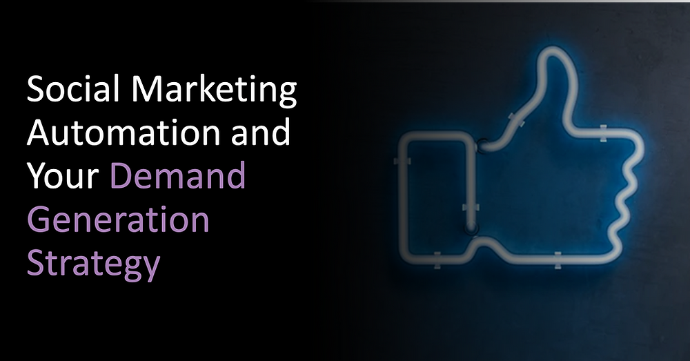 Social Marketing Automation and Your Demand Generation Strategy