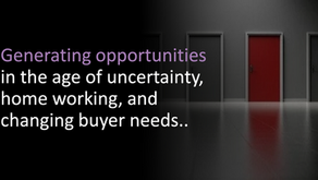 Generating opportunities in the age of uncertainty, home working, and changing buyer needs..