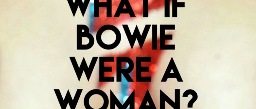 WHAT IF BOWIE WERE A WOMAN?