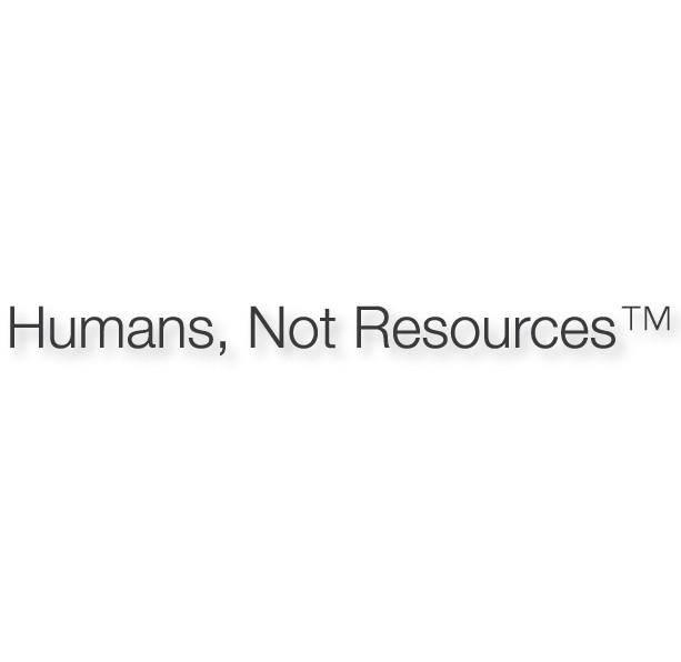 Humans, Not Resources.