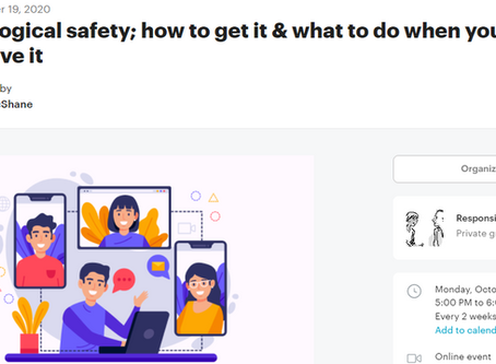 Psychological safety; how to get it and what to do if you haven't got it