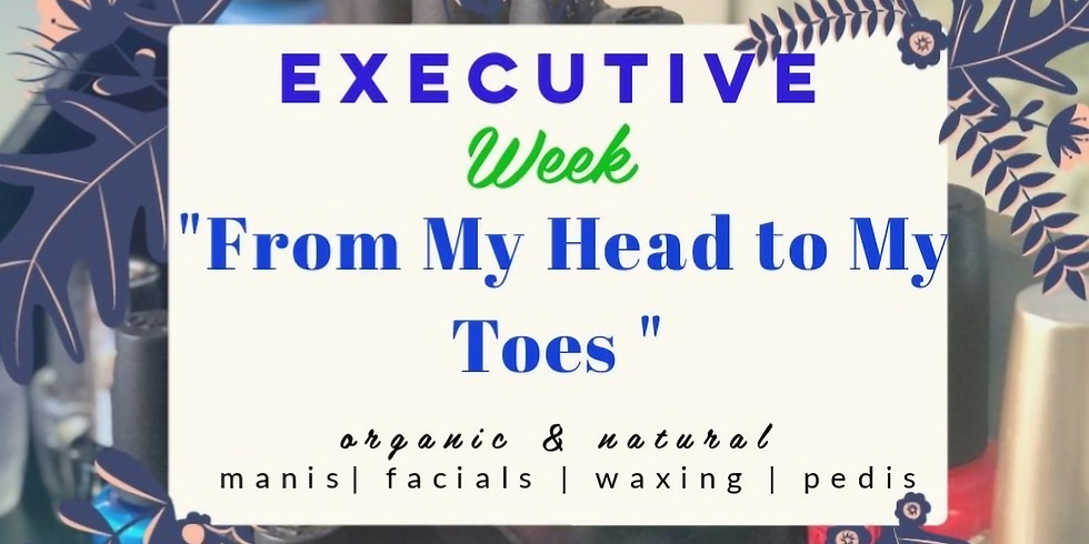 """Executive Week: """"From My Head to My Toes"""""""