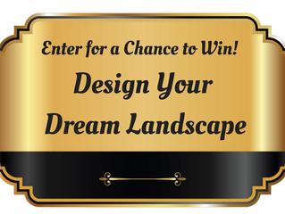 Enter to Win - Design Your Dream Landscape