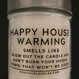 HAPPY HOUSE WARMING smells like Blow Out The Candle and Don't Burn Your House Down. That W