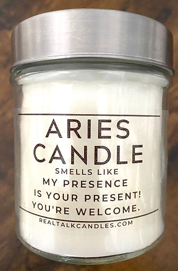 ARIES CANDLE smells like My Presence is Your Present! You're Welcome..jpg