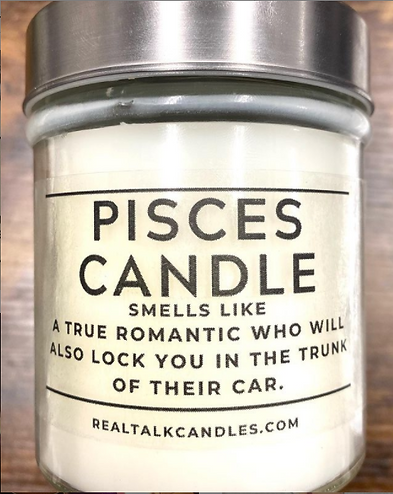 PISCES CANDLE smells like A True Romantic Who Will Also Lock You in the Truck of Their Car