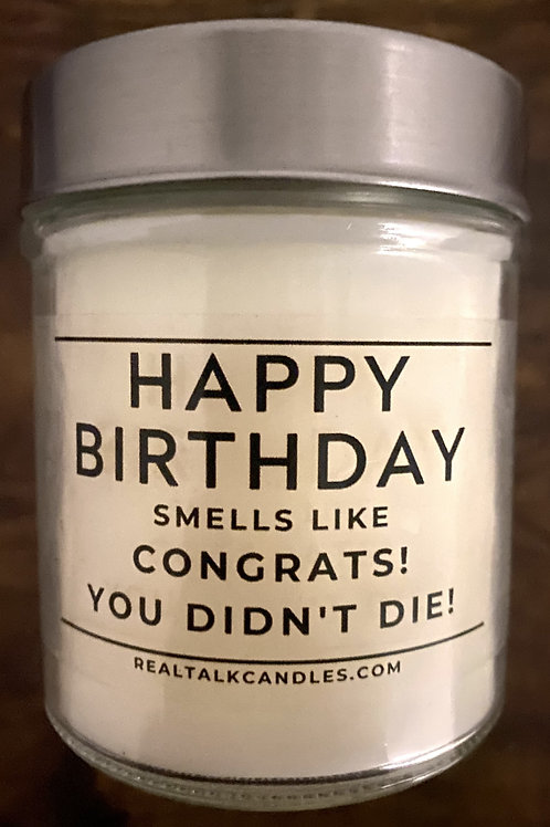 Happy Birthday - Congrats You didn't die!
