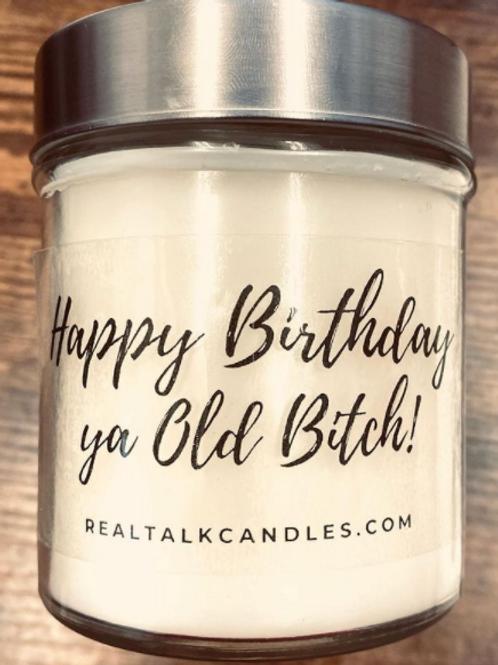 Happy Birthday ya Old Bitch!