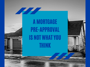 A Mortgage Pre-Approval is Not What you Think
