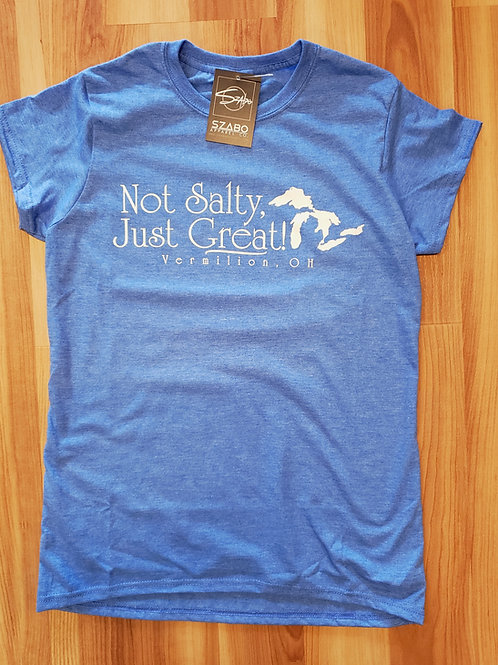 Not Salty  Just Great Ladies T shirt