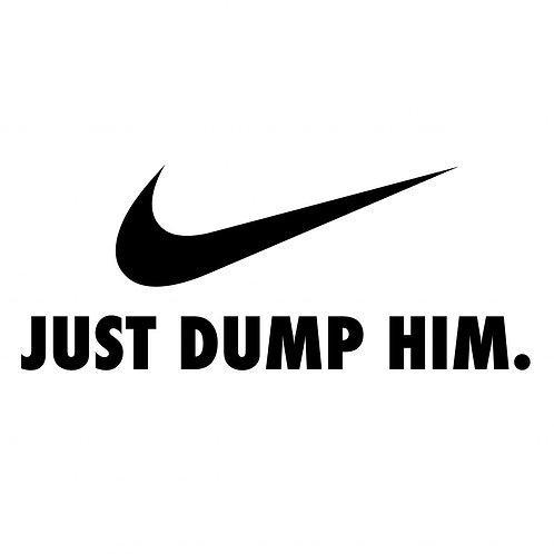 Just Dump Him print