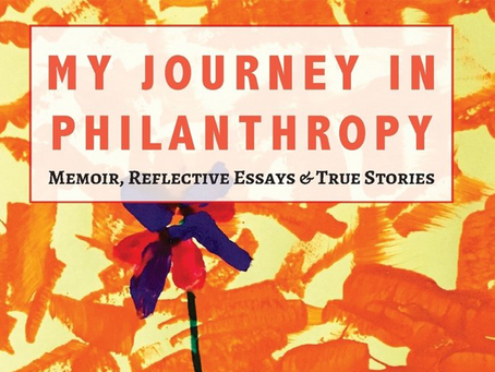 My Journey in Philanthropy: Memoir, Reflective Essays & True Stories