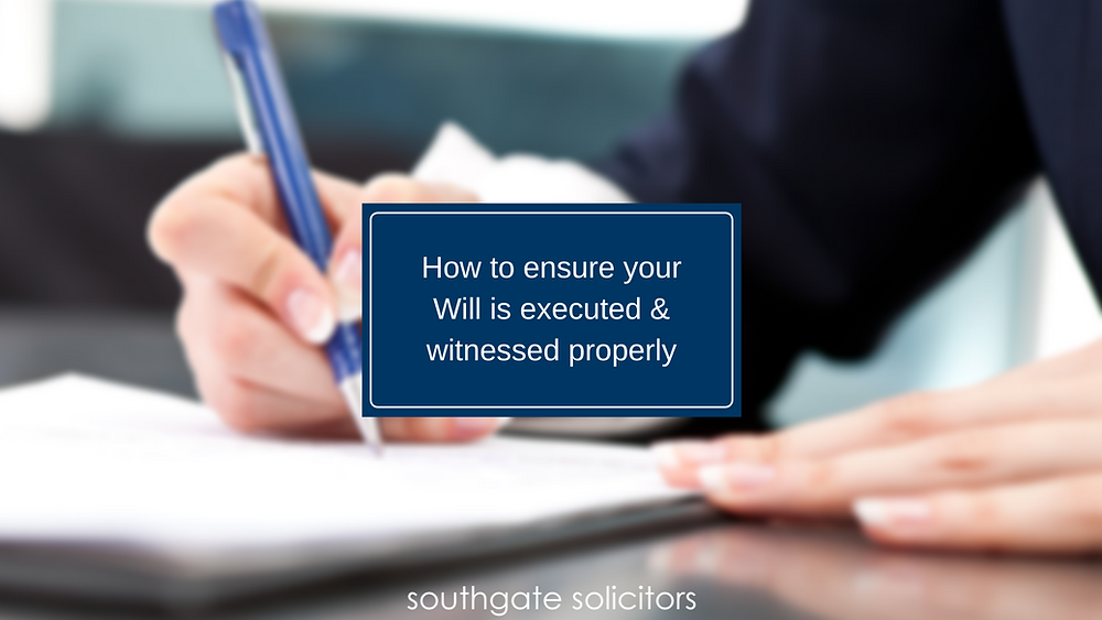 How to ensure your Will is executed and witnessed properly