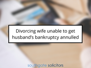 Divorcing wife unable to get husband's bankruptcy annulled