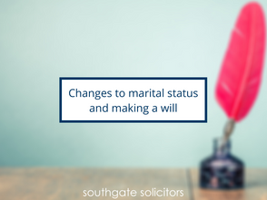 It's complicated – changes to marital status and making a Will