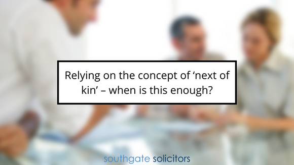Relying on the concept of 'next of kin' – when is this enough?