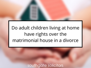 Do adult children living at home have rights over the matrimonial house in a divorce