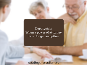 Deputyship: when a power of attorney is no longer an option