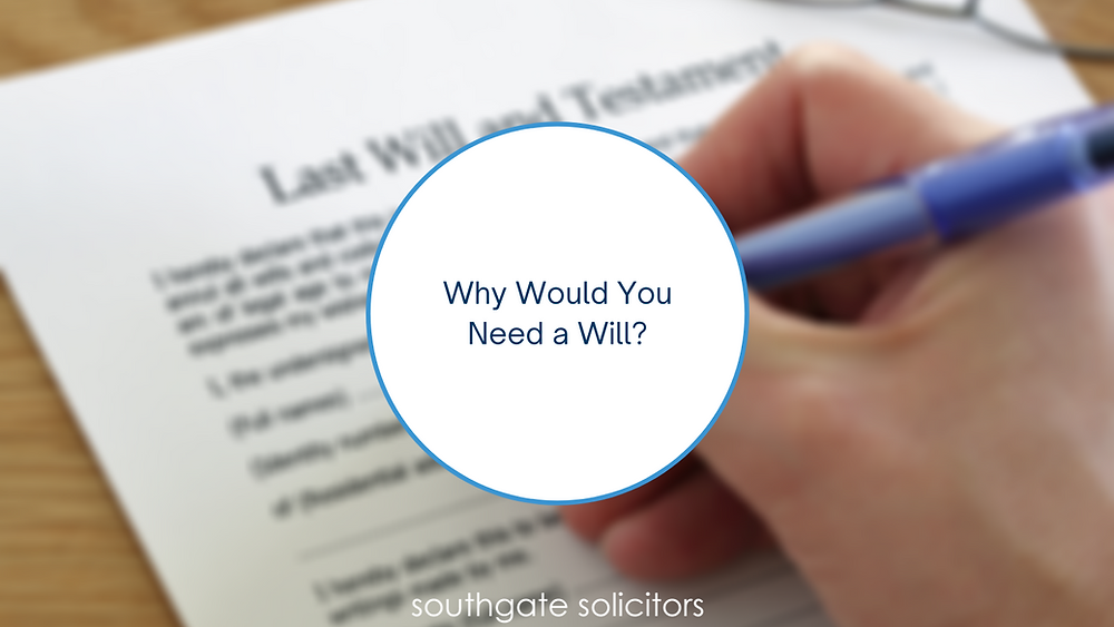 Why Would You Need a Will?