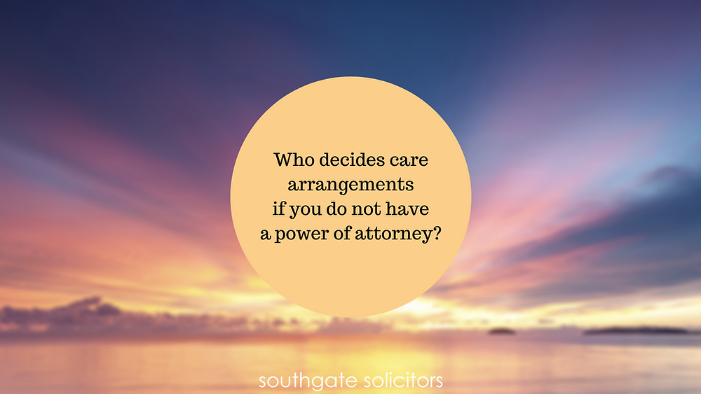 Who decides to my care arrangements if I have no power of attorney?