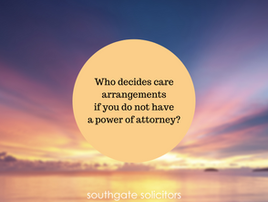 Who decides care arrangements if you do not have a power of attorney?