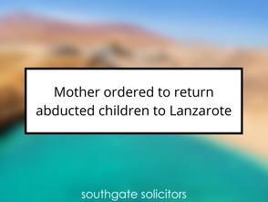 Mother ordered to return abducted children to Lanzarote