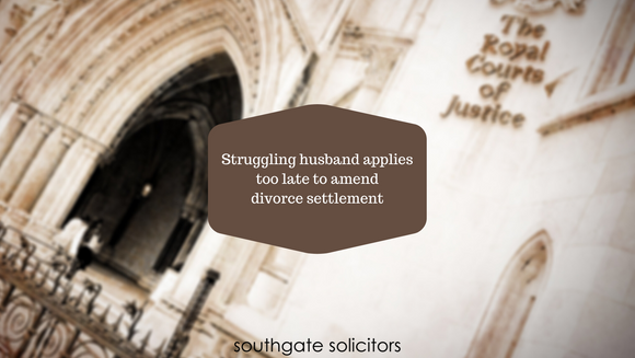 Struggling husband applies too late to amend divorce settlement