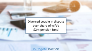 Divorced couple in dispute over share of wife's £2m pension fund