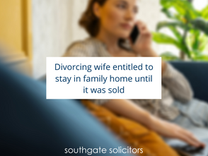 Divorcing wife entitled to stay in family home until it was sold