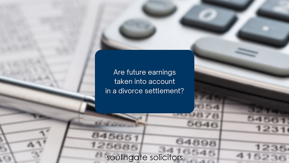 Are future earnings taken account of in a divorce settlement?