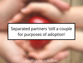 Separated partners 'still a couple for purposes of adoption'