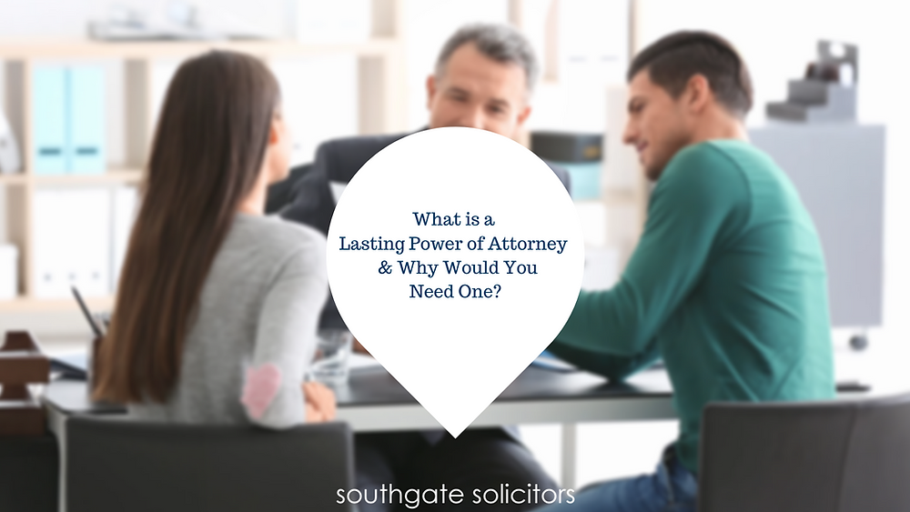 What is a Lasting Power of Attorney and Do You Need One?