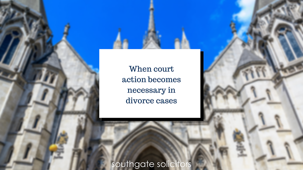 When court action becomes necessary in divorce cases