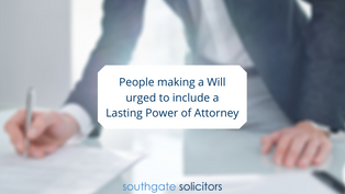 People making a will urged to include a Lasting Power of Attorney