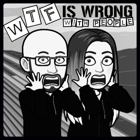 WTF IS WRONG WITH PEOPLE PODCAST