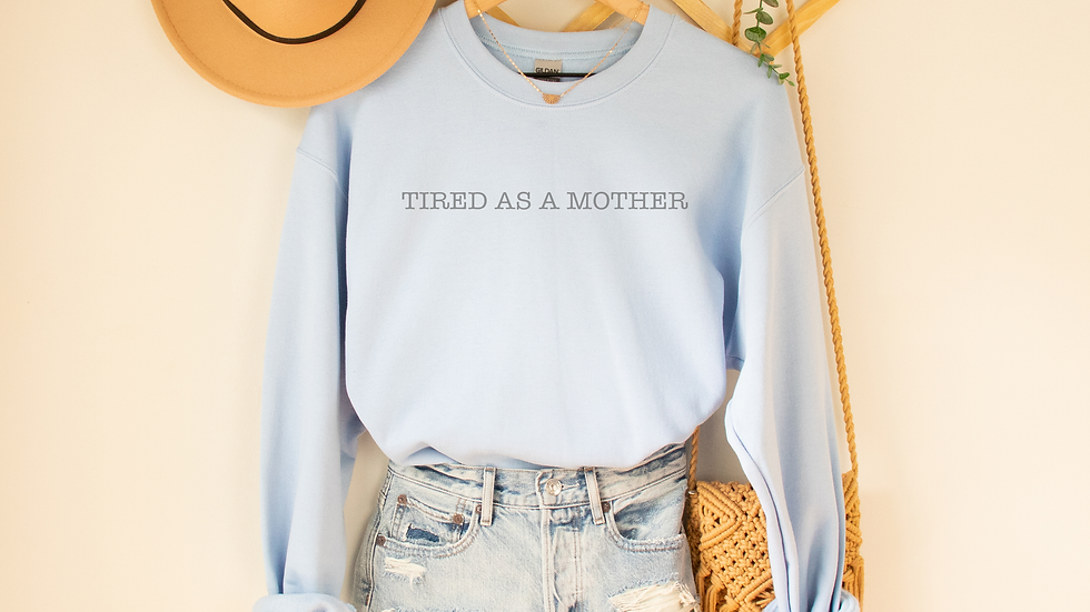 Tired as a Mother Sweater