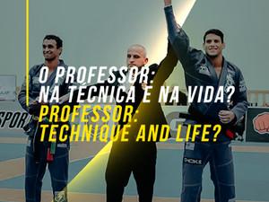O professor: Na técnica e na vida?