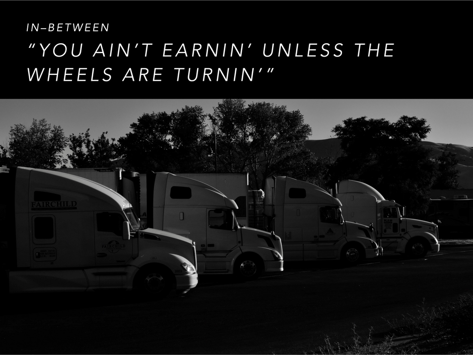 YOU AIN'T EARNIN' UNLESS THE WHEELS ARE TURNIN'