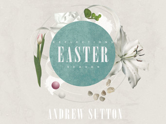 Easter Season Reflections: Andrew Sutton