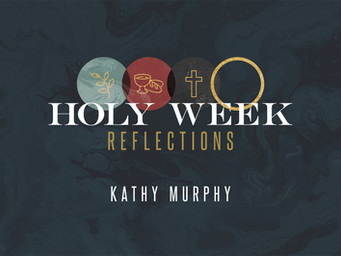 Holy Week Reflections: Kathy Murphy