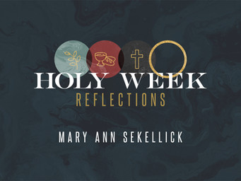 Holy Week Reflections: Mary Ann Sekellick