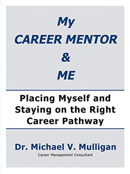 My Career Mentor & Me: Placing Myself and Staying on the Right Career Pathway